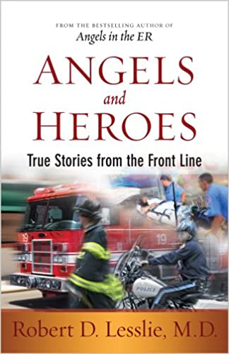 Book Review: Angels and Heroes: True Stories from the Front Line by Robert D. Lesslie M.D.