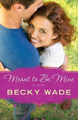 Book Review: Meant to Be Mine by Becky Wade